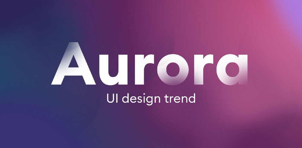 Aurora UI — New Visual Trend for 2021
